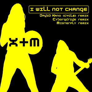 X+M I will not change remixes